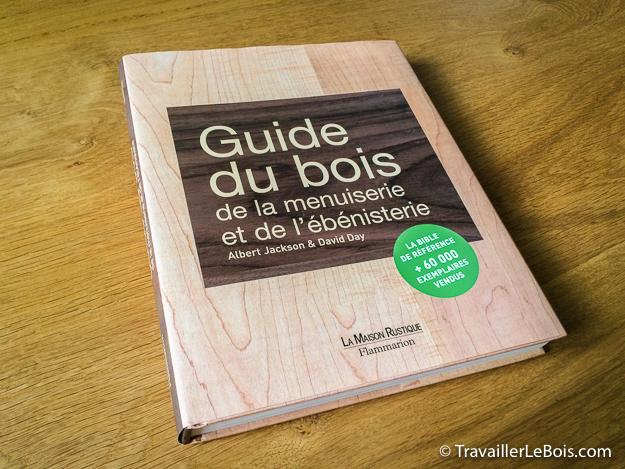 Le Guide du bois, de la menuiserie et de l'ébénisterie # Travail Du Bois Menuiserie